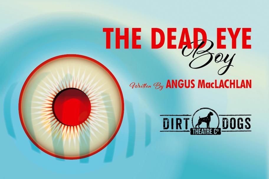 Dirt Dogs Theatre - The Dead Eye Boy